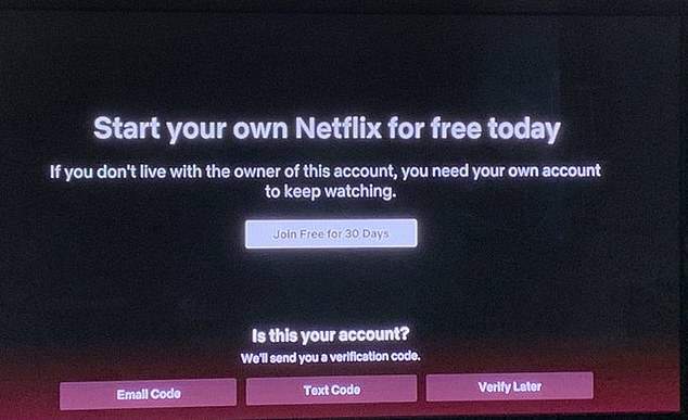 The message reads: 'Start your own Netflix for free today.' Netflix asks 'Is this your account?' and 'We'll send you a verification code' with three options - 'Email Code', 'Text Code' and 'Verify Later'.Viewers can delay the verification and keep watching Netflix. But the message may reappear when they open Netflix again