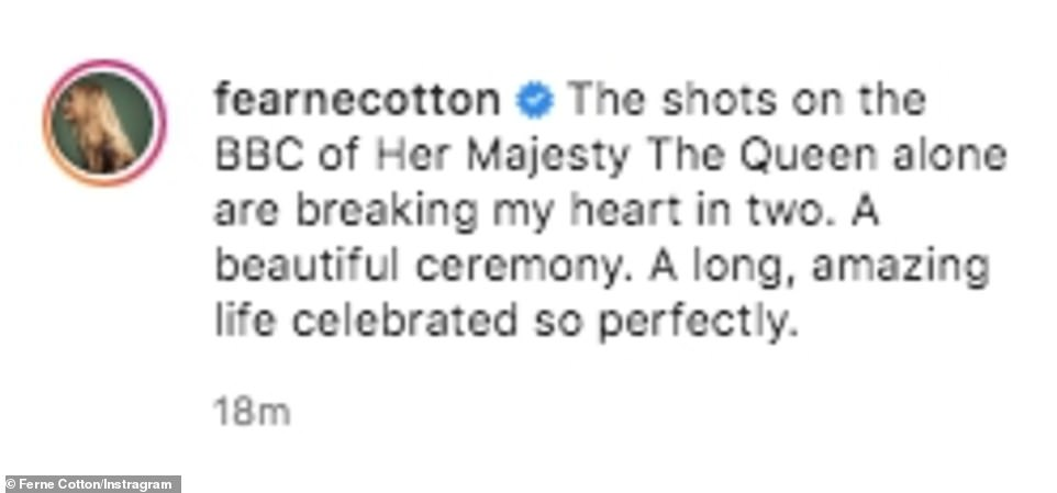 'Breaking my heart': Fearne Cotton said: 'The shots on the BBC of Her Majesty The Queen alone are breaking my heart in two. A beautiful ceremony. A long, amazing life celebrated so perfectly.'