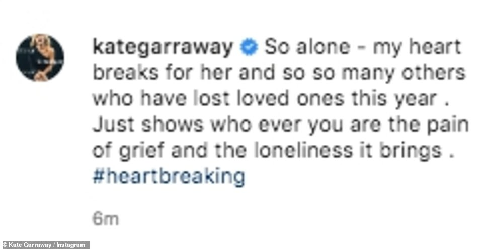 Kate Garraway penned: 'So alone - my heart breaks for her and so so many others who have lost loved ones this year . Just shows who ever you are the pain of grief and the loneliness it brings'