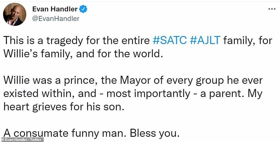 Funnyman:Evan Handler, who played Charlotte's divorce attorney husband Harry Goldenblatt, called Willie 'a consumate funny man' and 'a prince, the Mayor of every group he ever existed within, and - mostly importantly - a parent. My heart grieves for his son'