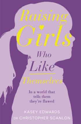 Raising Girls who Like Themselves by Kasey Edwards and Dr Christopher Scanlon