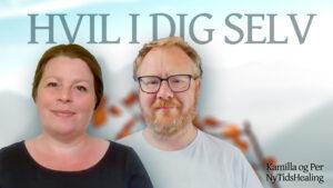 Hvil i dig selv - Gratis healing med PEr Mygind og Kamilla Landsholt
