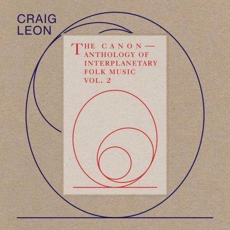 Craig Leon | Anthology of Interplanetary Folk Music Vol. 2: The Canon | RVNG Intl.