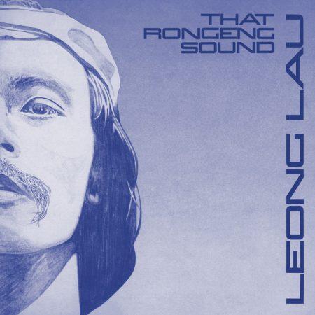 Leong Lau | That Rongeng Sound | Left Ear Records
