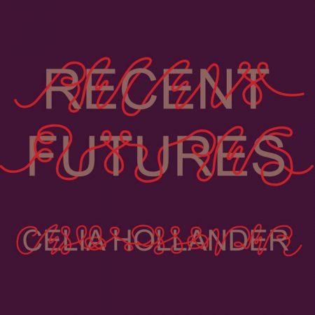 Celia Hollander | Recent Futures | Leaving Records | Vinyl