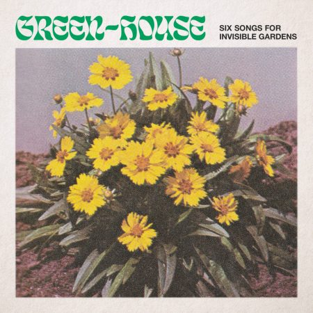 Green-House | Six Songs For Invisible Gardens | Leaving Records | Vinyl