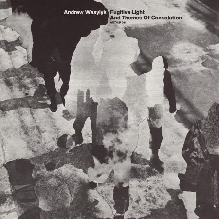 Andrew Wasylyk | Fugitive Light and Themes of Consolation