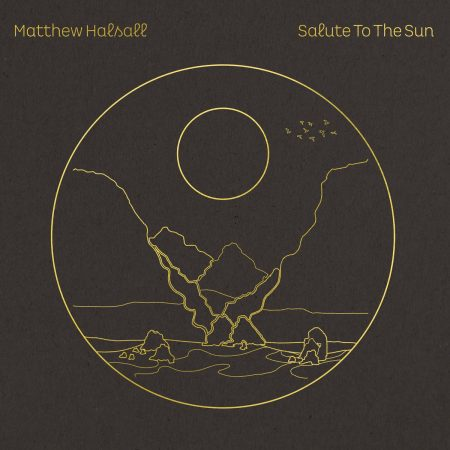 Matthew Halsall | Salute to the Sun | Gondwana Records