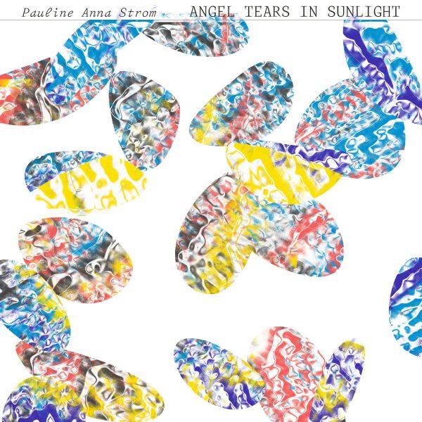 Pauline Anna Strom | Angel Tears in Sunlight | RVNG Intl