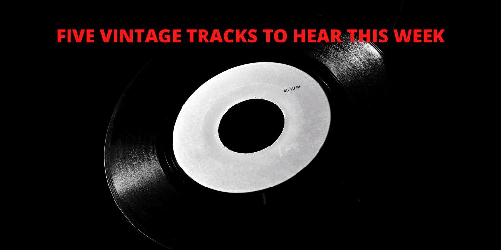 Five Vintage Tracks To Hear This Week: 03-06-20