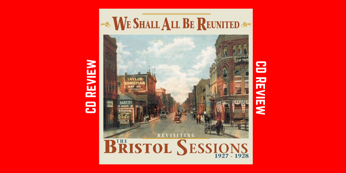 We Shall All Be Reunited – Revisiting The Bristol Sessions 1927-1928