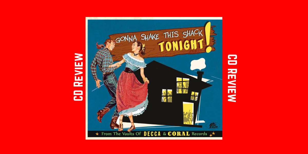 Gonna Shake This Shack Tonight – From the Vaults of Decca & Coral
