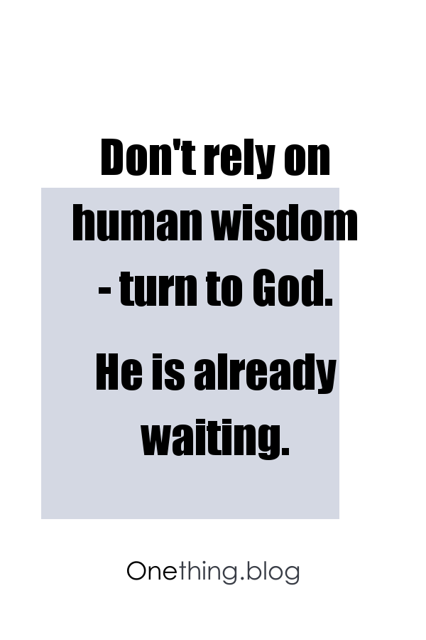 Don't rely on human wisdom - turn to God
