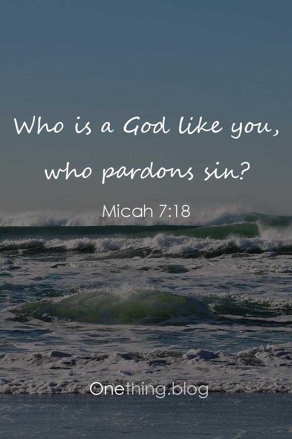 Who is a God like you, who pardons sin
