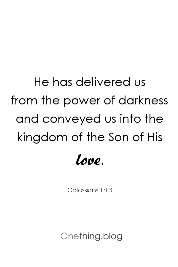 Colossians 1:13 He has delivered us from the power of darkness