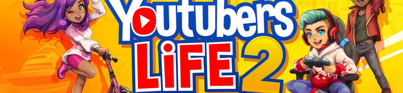 Your New Life as an Acclaimed Content Creator Starts Now: 'Youtubers Life 2' Confirms October 19 Digital Launch on Console & PC