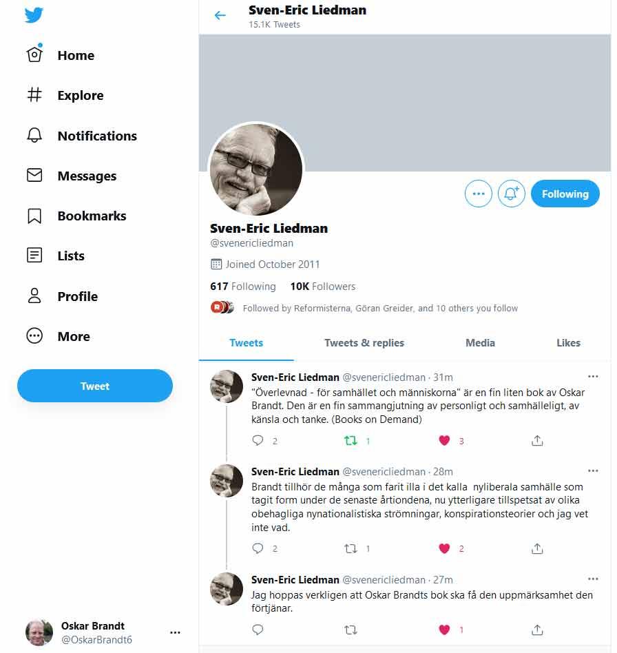 """Citat från twitterkontot för Sven-Eric Liedman, professor emeritus i idé- och lärdomshistoria: 09:30 2021-03-08 """"Överlevnad - för samhället och människorna"""" är en fin liten bok av Oskar Brandt. Den är en fin sammangjutning av personligt och samhälleligt, av känsla och tanke. (Books on Demand) Sven-Eric Liedman @svenericliedman · 09:30 2021-03-08 Brandt tillhör de många som farit illa i det kalla nyliberala samhälle som tagit form under de senaste årtiondena, nu ytterligare tillspetsat av olika obehagliga nynationalistiska strömningar, konspirationsteorier och jag vet inte vad. Sven-Eric Liedman @svenericliedman · 09:30 2021-03-08 Jag hoppas verkligen att Oskar Brandts bok ska få den uppmärksamhet den förtjänar. Läs originaltweetsen på https://twitter.com/svenericliedman"""
