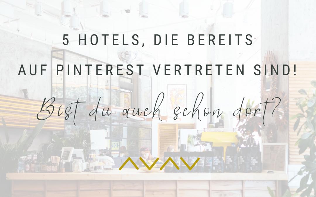 5 Hotels, die bereits auf Pinterest vertreten sind! Ist deins auch dabei?