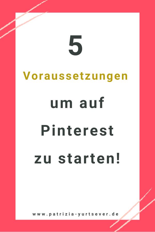 5 Voraussetzungen um auf Pinterest zu Starten