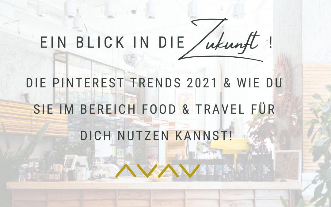 Ein Blick in die Zukunft! Die Pinterest Trends 2021 und wie du sie im Bereich Food & Travel für dich nutzen kannst!