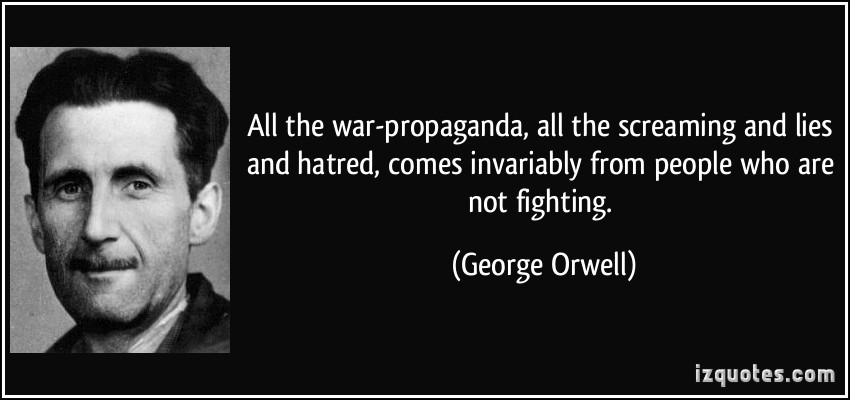 quote-all-the-war-propaganda-all-the-screaming-and-lies-and-hatred-comes-invariably-from-people-who-are-george-orwell-139690