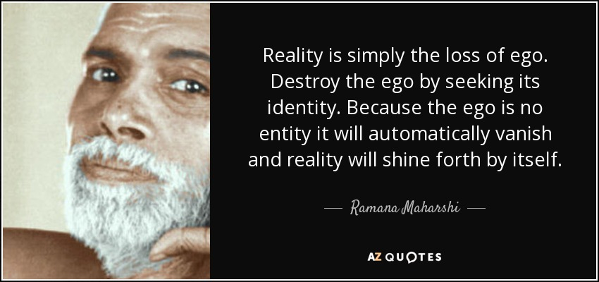 quote-reality-is-simply-the-loss-of-ego-destroy-the-ego-by-seeking-its-identity-because-the-ramana-maharshi-70-27-46