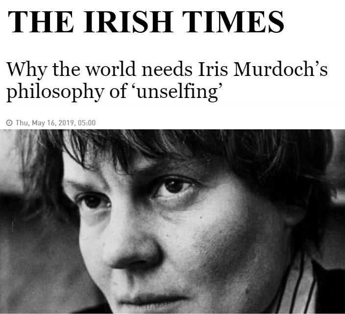 Irish Times - Why the world needs Iris Murdoch's philosophy of 'unselfing'