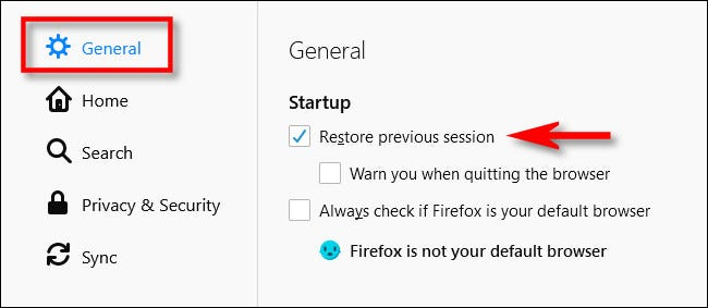 """In Firefox Options, place a check mark beside """"Restore previous session."""""""