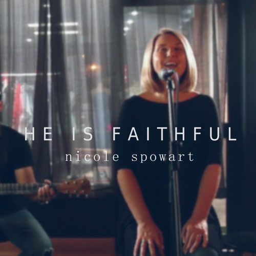 He is Faithful – Nicole Spowart