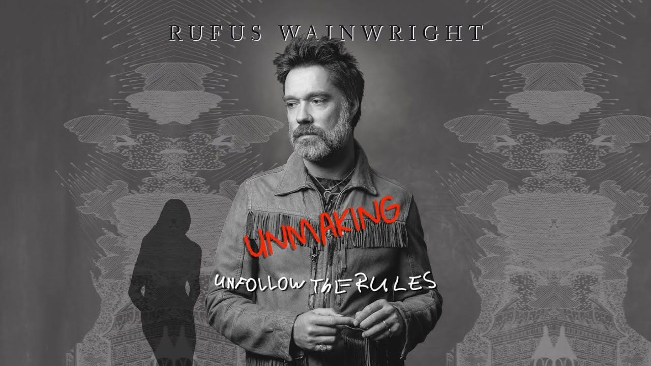 RUFUS WAINWRIGHT UNMAKING UNFOLLOW THE RULES