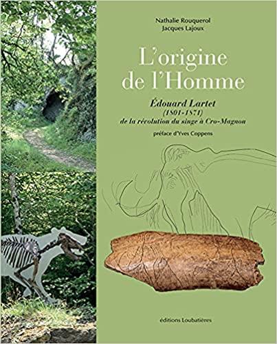 Read more about the article L'origine de l'Homme : Édouard Lartet (1801-1871).          De la révolution du singe à Cro-Magnon.                 Préface d'Yves Coppens