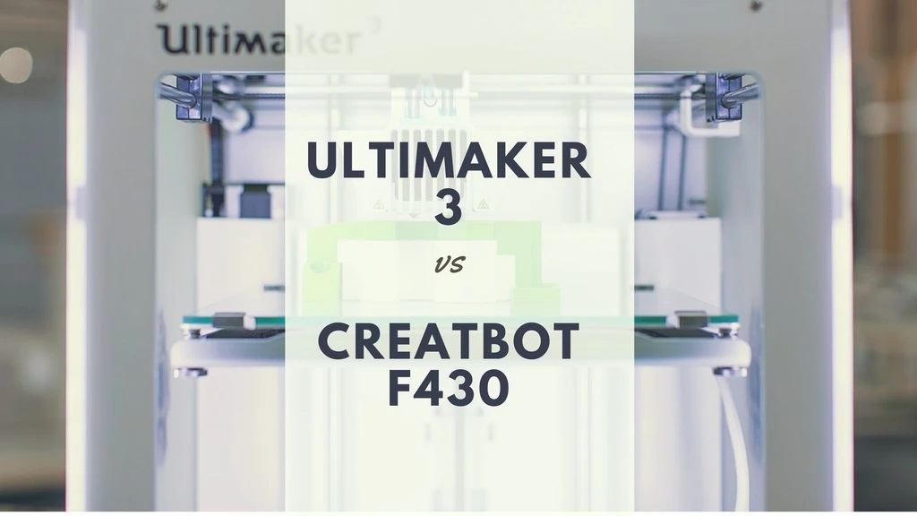 Ultimaker 3 vs. CreatBot F430