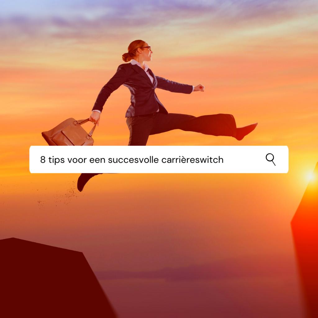 8 tips voor een succesvolle carrièreswitch