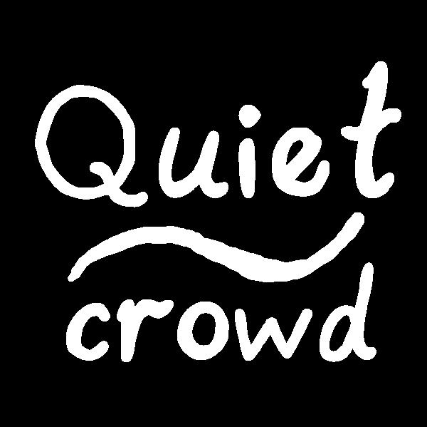 Quiet ~ Crowd