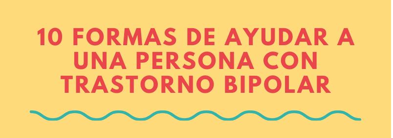 10 formas de ayudar a una persona con trastorno bipolar