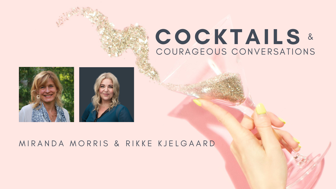 Miranda Morris and Rikke Kjelgaard - Cocktails & Courageous Conversations