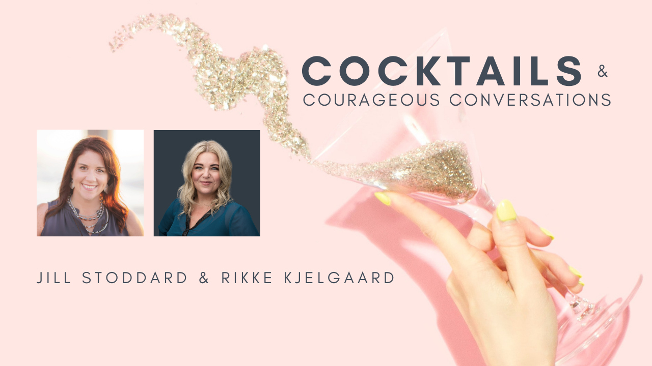 Cocktails and courageous conversations with Rikke Kjelgaard & Jill Stoddard