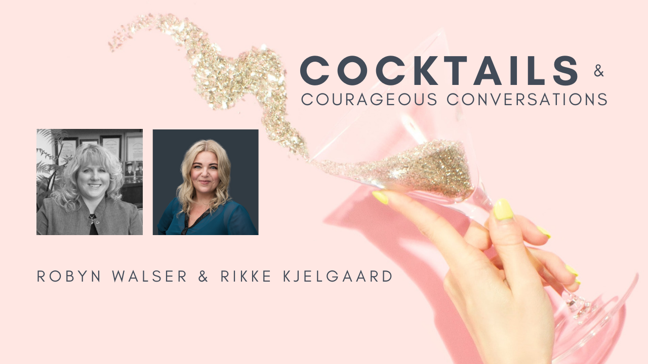 Cocktails and courageous conversations with Rikke Kjelgaard & Robyn Walser