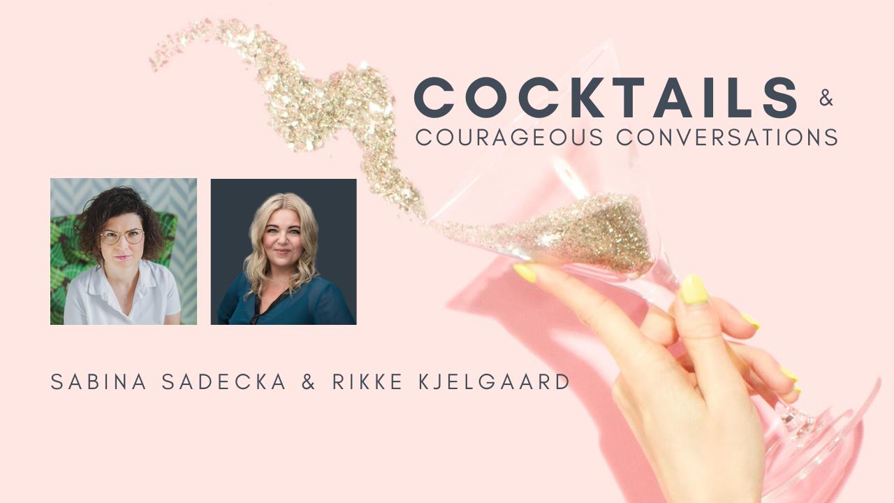 Rikke Kjelgaard & Sabina Sadecka - Cocktails & Courageous Conversations