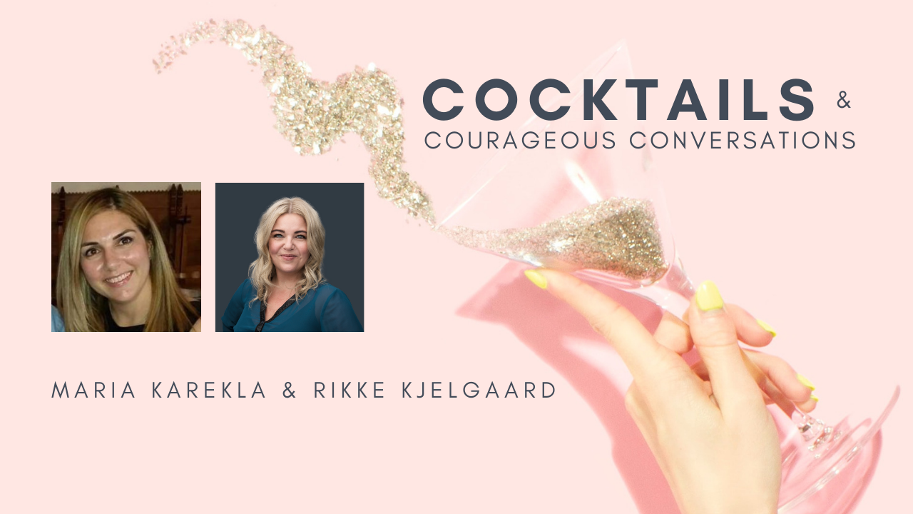 Maria Karekla & Rikke Kjelgaard - Cocktails & Courageous Conversations