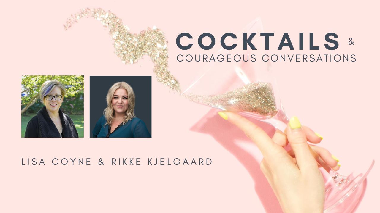 Lisa Coyne and Rikke Kjelgaard - Cocktails & Courageous Conversations