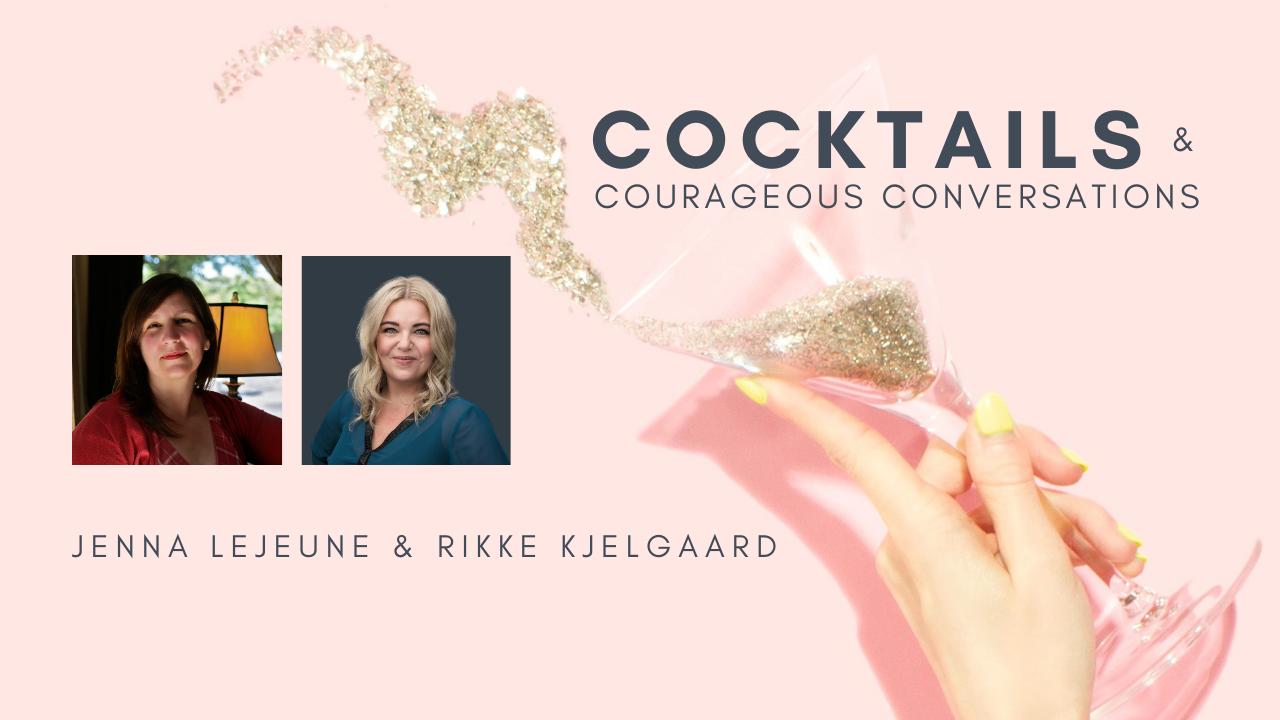 Rikke Kjelgaard and Jenna LeJeune - Cocktails & Courageous Conversations