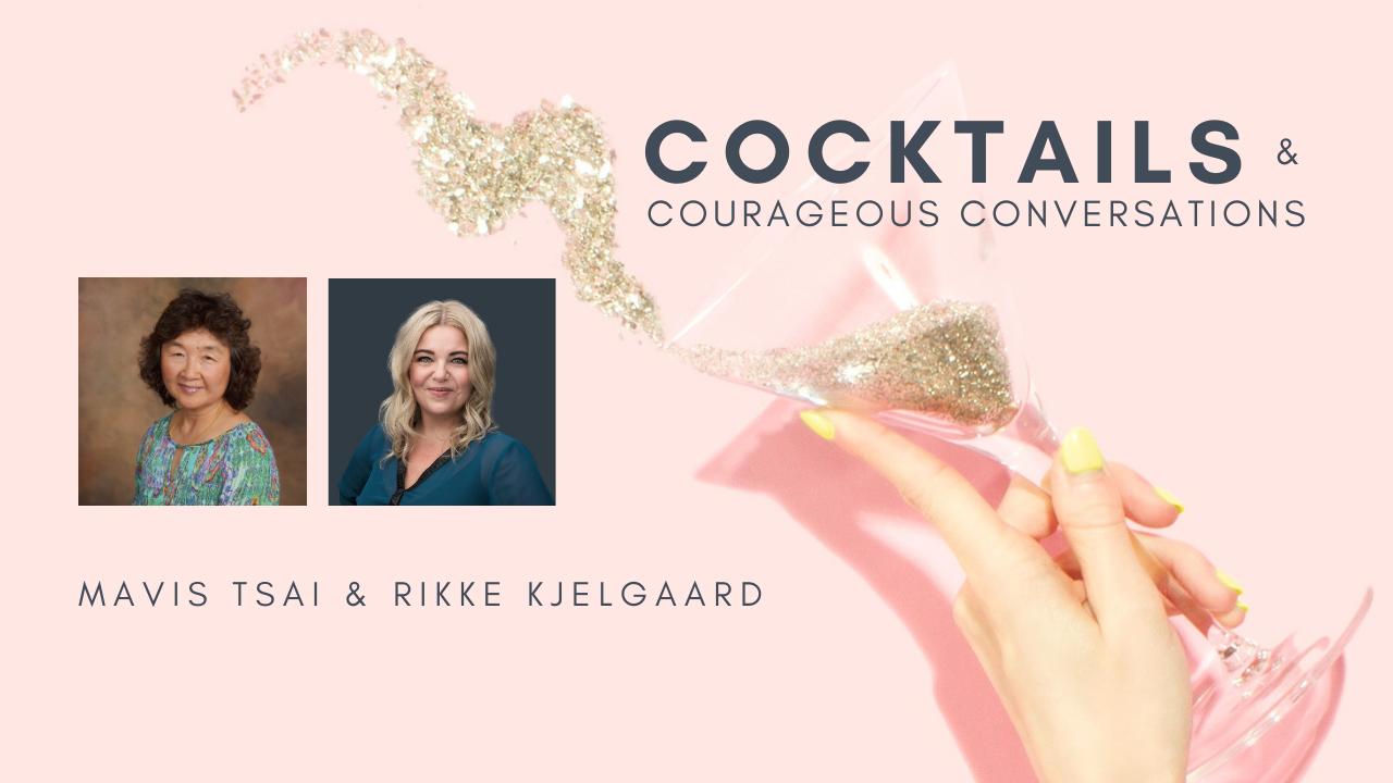 Rikke Kjelgaard and Mavis Tsai - Cocktails & Courageous Conversations