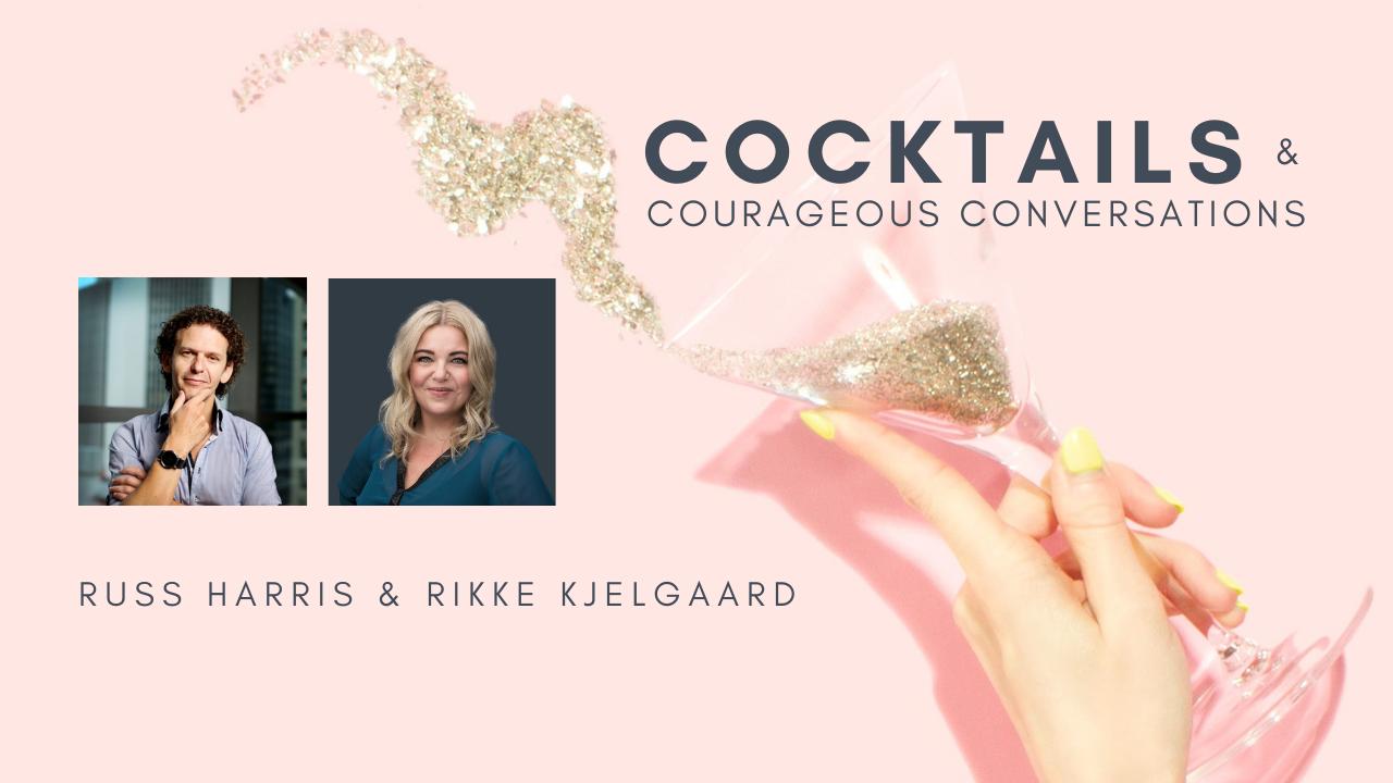 Rikke Kjelgaard and Russ Harris - Cocktails & Courageous Conversations