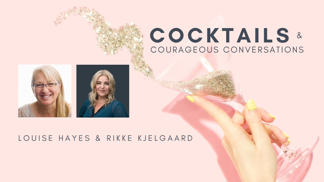 Rikke Kjelgaard and Louise Hayes - Cocktails & Courageous Conversations