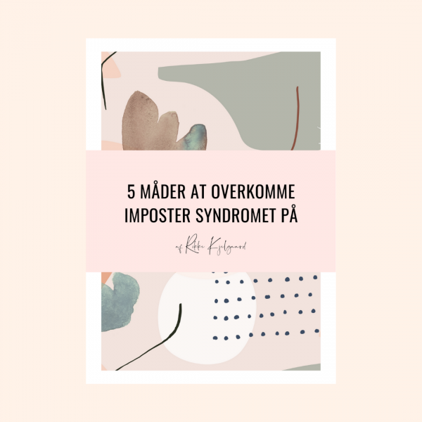 5 måder at overkomme imposter syndromet på - af Rikke Kjelgaard