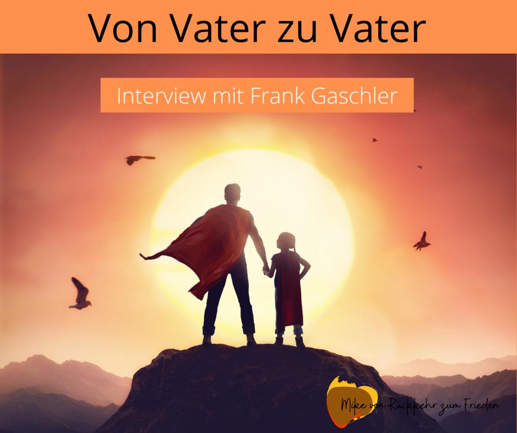 Von Vater zu Vater Interview mit Frank Gaschler
