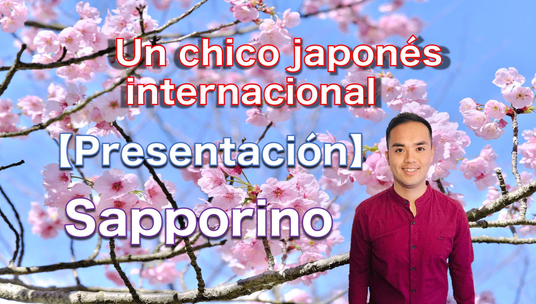Un chico japonés internacional 【Presentación de Sapporino】