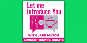 Let Me Introduce You with Jane Milton