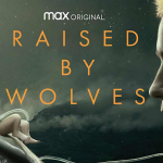 Critique « Raised by Wolves » (2020) : « Croire » en un improbable futur !